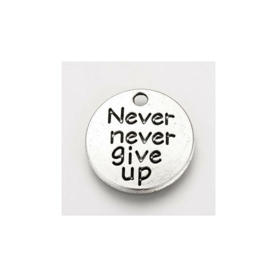 Never never give up feliratos fityegő (csak kulcstartóhoz/ékszerhez rendelhető)